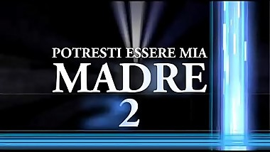 Potresti essere Mia Madre 2 (Full porn movie)